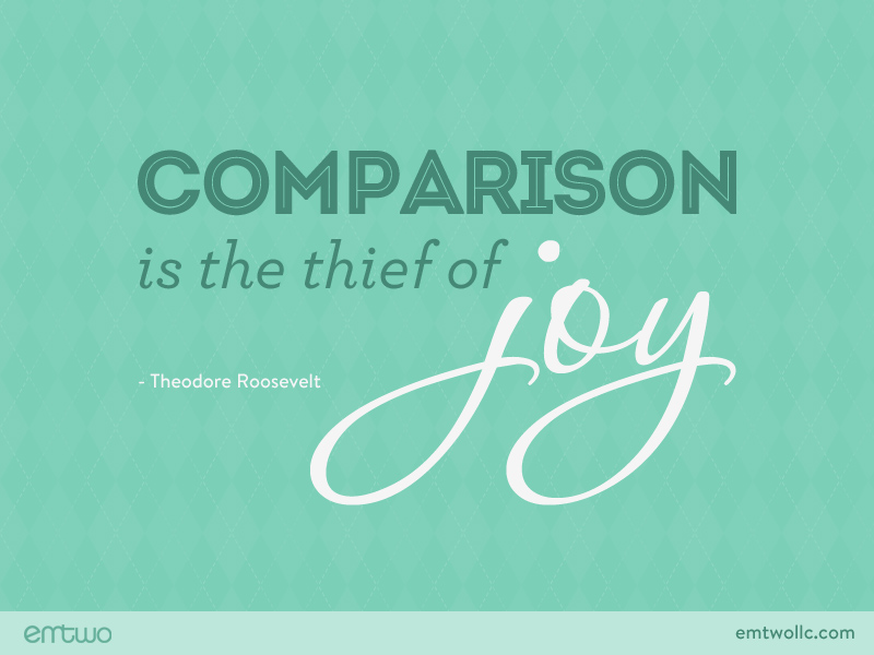 Comparison is the thief of joy 1