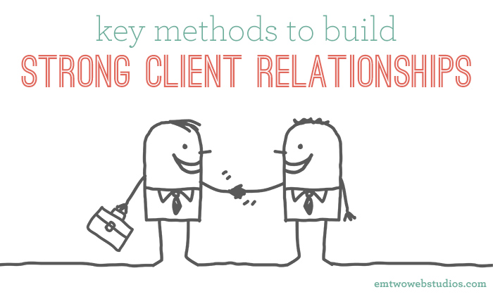 Key Methods That Help your Business Build and Maintain a Strong Client Relationship 2