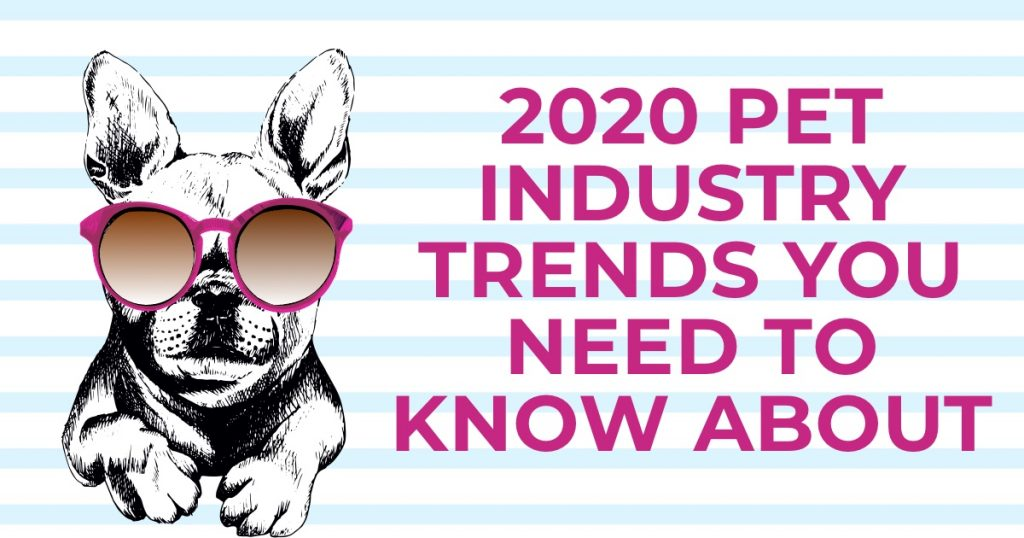2020 Pet Industry Trends You Need To Know About